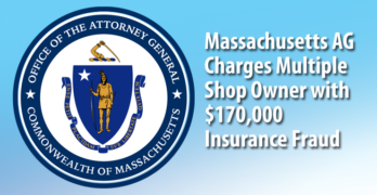 Massachusetts Multiple Collision Repair Shop Owner Charged in $170,000 Insurance Fraud Case