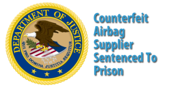 Counterfeit Air Bag Supplier Sentenced to Prison